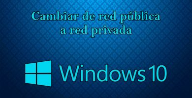 Manera de cambiar de red pública a privada en Windows 10